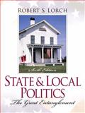 State and Local Politics : The Great Entanglement, Lorch, Robert S., 0130260061