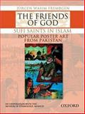 The Friends of God : Sufi Saints in Islam - Popular Poster Art from Pakistan, Frembgen, Jurgen Wasim, 0195470060