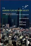 Working-Class Network Society : Communication Technology and the Information Have-Less in Urban China, Qiu, Jack Linchuan, 026217006X