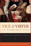 Vice and Virtue in Everyday Life : Introductory Readings in Ethics, Sommers, Fred and Sommers, Christina Hoff, 0495130060