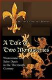 A Tale of Two Monasteries - Westminster and Saint-Denis in the Thirteenth Century, Jordan, William Chester, 0691150060