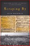 Scraping By : Wage Labor, Slavery, and Survival in Early Baltimore, Rockman, Seth, 0801890063