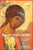 The Art of the Sacred : An Introduction to the Aesthetics of Art and Belief, Howes, Graham, 1845110064