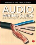 The Audio Wiring Guide : How to Wire the Most Popular Audio and Video Connectors, Hechtman, John, 0240520068