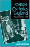 Roman Catholics in England : Studies in Social Structure since the Second World War, Hornsby-Smith, Michael P., 0521090067