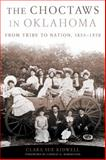 The Choctaws in Oklahoma : From Tribe to Nation, 1855-1970, Kidwell, Clara Sue, 0806140062