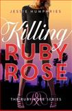 Killing Ruby Rose, Jessie Humphries, 147782006X