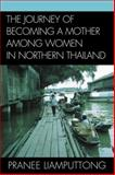 The Journey of Becoming a Mother among Women in Northern Thailand, Liamputtong, Pranee, 0739120069