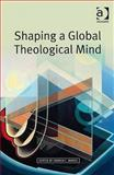 Shaping a Global Theological Mind, Marks, Darren C., 0754660060