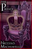 The Prince : Niccolò Machiavelli's Classic Study in Leadership, Rising to Power, and Maintaining Authority, Originally Titled de Principatibus ( about Principalities ), Machiavelli, Niccolo, 1615890068