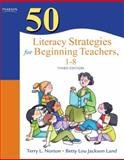 50 Literacy Strategies for Beginning Teachers, 1-8, Norton, Terry L. and Land, Betty L., 0132690063