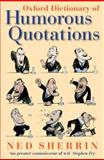 Oxford Dictionary of Humorous Quotations, Ned Sherrin, 019957006X