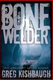 Bone Welder, Greg Kishbaugh, 0984880062