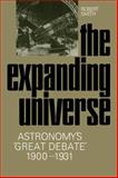 The Expanding Universe : Astronomy's 'Great Debate', 1900-1931, Smith, Robert W., 0521130069