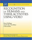 Recognition of Humans and Their Activities Using Video, Roy-Chowdhury, Amit K. and Chellappa, Rama, 1598290061