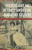 The Rise and Fall of Early American Magazine Culture, Gardner, Jared, 0252080068