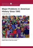 Major Problems in American History Since 1945, Griffith, Robert and Baker, Paula, 0618550062