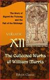 The Collected Works of William Morris Vol. 12 : The Story of Sigurd the Volsung and the Fall of the Niblungs, Morris, William, 1402150067