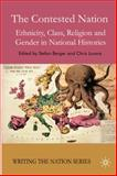 The Contested Nation : Ethnicity, Class, Religion and Gender in National Histories, Berger, Stefan, 0230500064