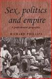 Sex, Politics and Empire : A Postcolonial Geography, Phillips, Richard, 0719070066