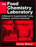 The Food Chemistry Laboratory : A Manual for Experimental Foods, Dietetics, and Food Scientists, Weaver, Connie M. and Strauss, Steven, 0849380065