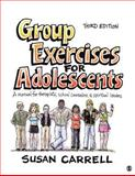 Group Exercises for Adolescents : A Manual for Therapists, School Counselors, and Spiritual Leaders, Carrell, Susan, 1412970067