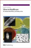 Silver in Healthcare : Its Antimicrobial Efficacy and Safety in Use, Lansdown, Alan B. G., 1849730067