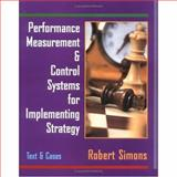 Performance Measurement and Control Systems for Implementing Strategy Text and Cases, Simons, Robert, 0132340062