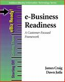 E-Business Readiness : A Customer-Focused Framework, Craig, James and Jutla, Dawn, 0201710064
