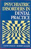 Psychiatric Disorders in Dental Practice, Enoch, M. David and Jagger, R. G., 0723610061