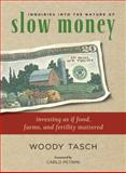 Inquiries into the Nature of Slow Money, Woody Tasch, 1603580069