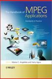 The Handbook of MPEG Applications : Standards in Practice, Angelides, Marios C. and Agius, Harry, 0470750073