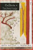 Culture and Technology : A Primer, Slack, Jennifer Daryl and Wise, J. Macgregor, 0820450073