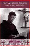 Fray Angelico Chavez : Poet, Priest, and Artist, McCracken, Ellen, 0826320074