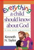 Everything a Child Should Know about God, Kenneth N. Taylor, 0842300074