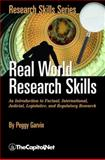 Real World Research Skills : An Introduction to Factual, International, Judicial, Legislative, and Regulatory Research, Garvin, Peggy, 1587330075