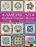 America's Quilted Garden Blocks, Faye Labanaris, 1604600071