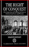 The Right of Conquest : The Acquisition of Territory by Force in International Law and Practice, Korman, Sharon, 0198280076