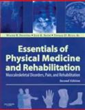 Essentials of Physical Medicine and Rehabilitation : Musculoskeletal Disorders, Pain, and Rehabilitation, Frontera, Walter R. and Silver, Julie K., 1416040072