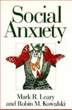 Social Anxiety, Leary, Mark R. and Kowalski, Robin Mark, 1572300078