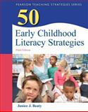 50 Early Childhood Literacy Strategies, Beaty, Janice J., 0132690071