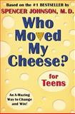 Who Moved My Cheese? for Teens, Spencer Johnson, 0399240071