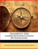 Handbuch Der Landwirtschaftlichen Betriebslehre, Theodor Alexander Ludwig Georg Goltz, 1143480074