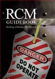 RCM Guidebook : Building a Reliable Plant Maintenance Program, August, Jim, 1593700075
