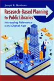 Research-Based Planning for Public Libraries, Joseph R. Matthews, 1610690079