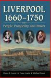 Liverpool, 1660-1750 : People, Prosperity and Power, Ascott, Diana E. and Lewis, Fiona, 1846310075