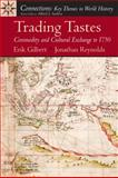 Trading Tastes : Commodity and Cultural Exchange to 1750, Gilbert, Erik and Reynolds, Jonathan T., 0131900072