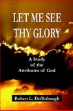 Let Me See Thy Glory : A Study of the Attributes of God, Deffinbaugh, Robert L., 0737500077