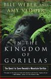 In the Kingdom of Gorillas, Bill Weber and Amy Vedder, 0743200071