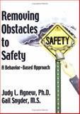 Removing Obstacles to Safety : A Behavior-Based Approach, Agnew, Judy and Snyder, Gail, 0937100072